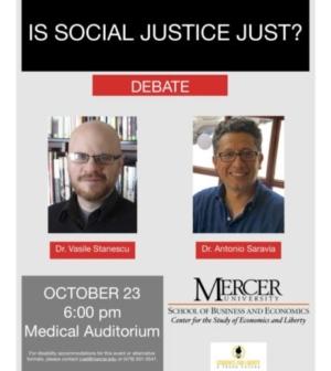 Poster. Is social justice just? Debate. Dr. Vasile Stanescu, Dr. Antonio Saravia. October 23 6:00 pm Medical Auditorium.