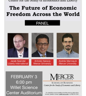 Center for the Study of Economic and Liberty: The Future of Economic Freedom Across the World Panel Jacek Spendel, Antonio Saravia and Andrés Marroquin. February 3, 6:00 pm Willet Science Auditorium. Mercer University, School of Business, Center for the Study of Economics and Liberty.