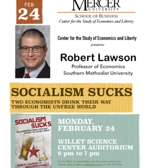 Center for the Study of Economics and Liberty presents: Robert Lawson, Professor of Economics Southern Methodist University. Socialism Sucks: Two Economists Drink their way Through the Unfree World. Monday February 24. Willet Science Center Auditorium, 6 to 7 pm.